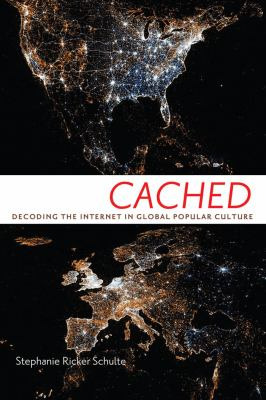 Cached: Decoding the Internet in Global Popular Culture