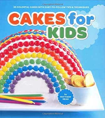 Cakes for Kids: 35 Colorful Cakes with Easy-To-Follow Tips & Techniques 9780811861908