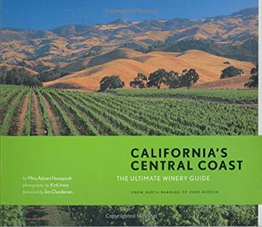 California's Central Coast: The Ultimate Winery Guide: From the Santa Ynez Valley to Paso Robles 9780811851671