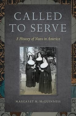 Called to Serve: A History of Nuns in America 9780814795569