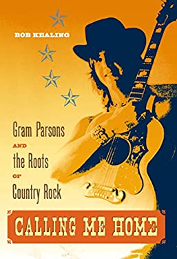 Calling Me Home: Gram Parsons and the Roots of Country Rock 9780813042046