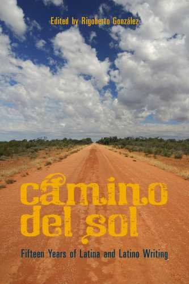Camino del Sol: Fifteen Years on Latina and Latino Writing 9780816528134