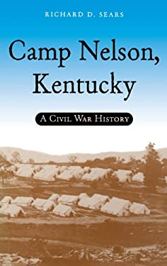 Camp Nelson, Kentucky: A Civil War History 9780813122465