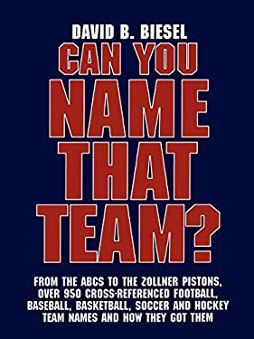 Can You Name That Team?: A Guide to Professional Baseball, Football, Soccer, Hockey, and Basketball Teams and Leagues 9780810845527