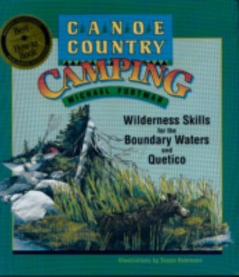Canoe Country Camping: Wilderness Skills for the Boundary Waters and Quetico 9780816642724