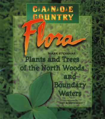 Canoe Country Flora: Plants and Trees of the North Woods and Boundary Waters 9780816645039