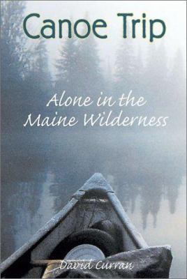 Canoe Trip: Alone in the Maine Wilderness 9780811727259
