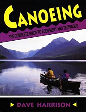 Canoeing: The Complete Guide to Equipment and Technique 9780811724265