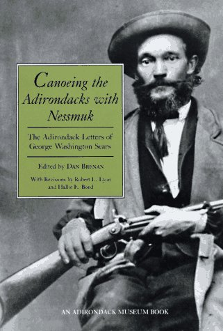Canoeing the Adirondacks with Nessmuk: The Adirondack Letters of George Washington Sears 9780815625940