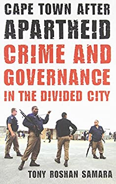 Cape Town After Apartheid: Crime and Governance in the Divided City 9780816670017