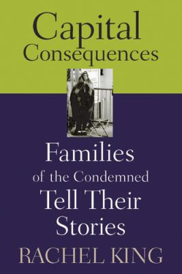 Capital Consequences: Families of the Condemned Tell Their Stories 9780813535043