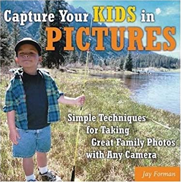 Capture Your Kids in Pictures: Simple Techniques for Taking Great Family Photos with Any Camera 9780817436551