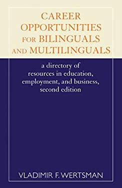 Career Opportunities for Bilinguals and Multilinguals: A Directory of Resources in Education, Employment, and Business, 2nd Ed. 9780810844605