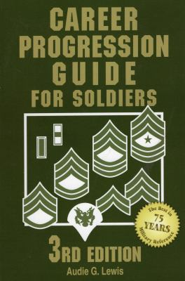 Career Progression Guide for Soldiers: A Practical, Complete Guide for Getting Ahead in Today's Competitive Army 9780811734912