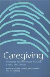 Caregiving: Readings in Knowledge, Practice, Ethics and Politics