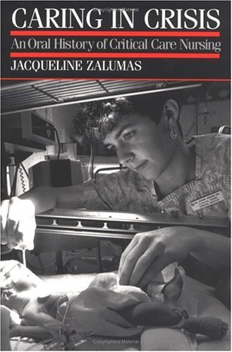 Caring in Crisis: An Oral History of Critical Care Nursing 9780812215106