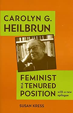 Carolyn G. Heilbrun: Feminist in a Tenured Position 9780813925363