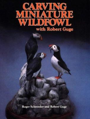 Carving Miniature Wildfowl with Bob Guge 9780811727099