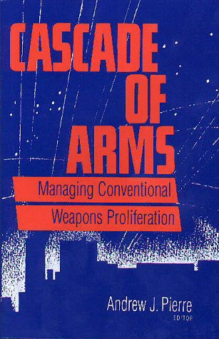 Cascade of Arms: Managing Conventional Weapons Proliferation 9780815770633