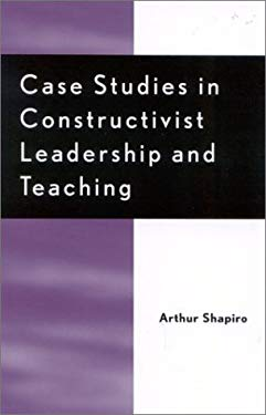 Case Studies in Constructivist Leadership and Teaching 9780810844636