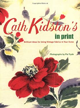 Cath Kidston's in Print: Brilliant Ideas for Using Vintage Fabrics in Your Home 9780811853583