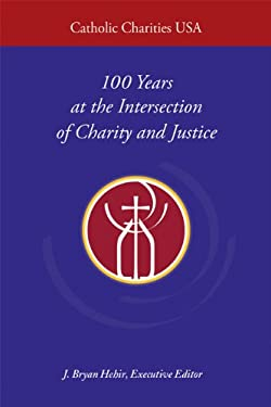 Catholic Charities USA: 100 Years at the Intersection of Charity and Justice 9780814633397