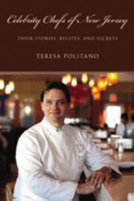 Celebrity Chefs of New Jersey: Their Stories, Recipes, and Secrets 9780813548975