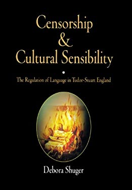 Censorship and Cultural Sensibility: The Regulation of Language in Tudor-Stuart England 9780812239171