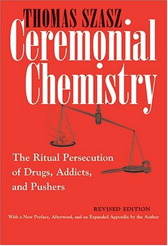 Ceremonial Chemistry: The Ritual Persecution of Drugs, Addicts, and Pushers 9780815607687