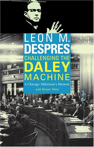 Challenging the Daley Machine: A Chicago Alderman's Memoir 9780810122239