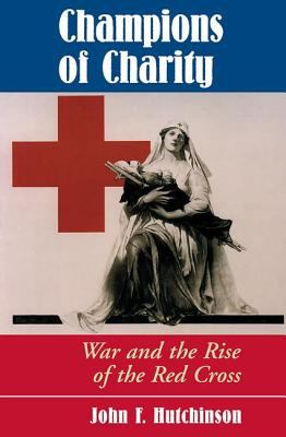Champions of Charity: War and the Rise of the Red Cross 9780813333670