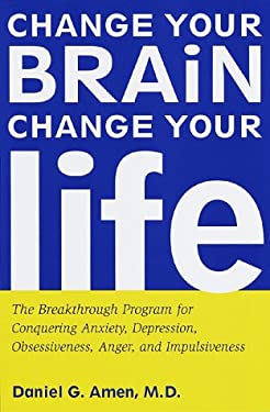 Change Your Brain, Change Your Life: The Breakthrough Program for Conquering Anxiety, Depression, Obsessiveness, Anger, and Impulsiveness 9780812929973