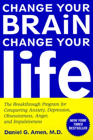 Change Your Brain, Change Your Life: The Breakthrough Program for Conquering Anxiety, Depression, Obsessiveness, Anger, and Impulsiveness 9780812929980