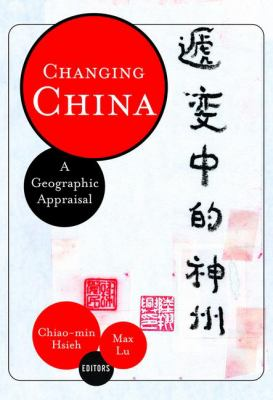 Changing China: A Geographic Appraisal 9780813334745