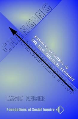 Changing Organizations: Business Networks in the New Political Economy 9780813334530