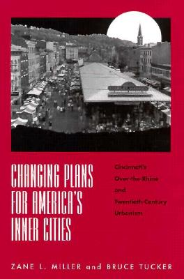 Changing Plans for America S Inner Citie: Cincinnati's Over-The-Rhine and Twentiet 9780814207628