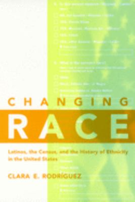 Changing Race: Latinos, the Census and the History of Ethnicity 9780814775462
