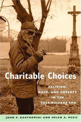 Charitable Choices: Religion, Race, and Poverty in the Post-Welfare Era 9780814799017
