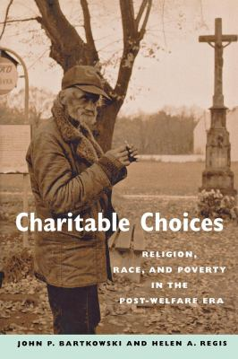 Charitable Choices: Religion, Race, and Poverty in the Post-Welfare Era 9780814799024