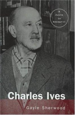 Charles Ives: A Guide to Research 9780815338215