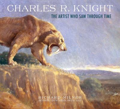 Charles R. Knight: The Artist Who Saw Through Time 9780810984790