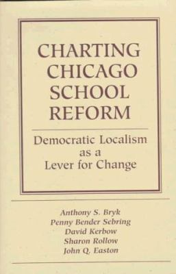 Charting School Reform in Chicago: Democratic Localism as a Lever for Change 9780813323190
