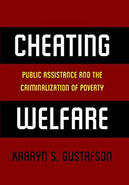 Cheating Welfare: Public Assistance and the Criminalization of Poverty 9780814732311
