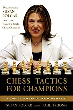 Chess Tactics for Champions: A Step-By-Step Guide to Using Tactics and Combinations the Polgar Way 9780812936711