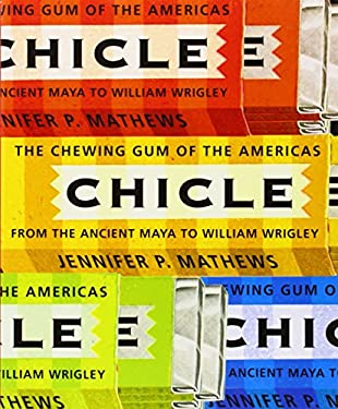 Chicle: The Chewing Gum of the Americas, from the Ancient Maya to William Wrigley 9780816528219