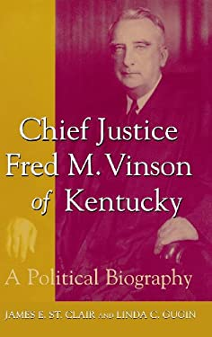 Chief Justice Fred M. Vinson of Kentucky: A Political Biography 9780813122472