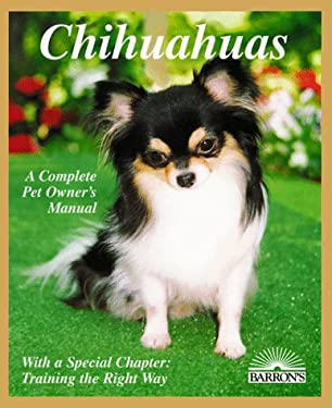 Chihuahuas: Everything about Purchase, Care, Nutrition, Breeding, Behavior, and Training (Barron's Complete Pet Owner's Manuals) D. Caroline Coile and Michelle Earle-Bridges