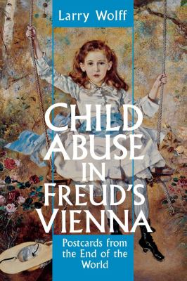 Child Abuse in Freud's Vienna: Postcards from the End of the World