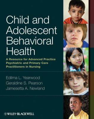 Child and Adolescent Behavioral Health: A Resource for Advanced Practice Psychiatric and Primary Care Practitioners in Nursing 9780813807867