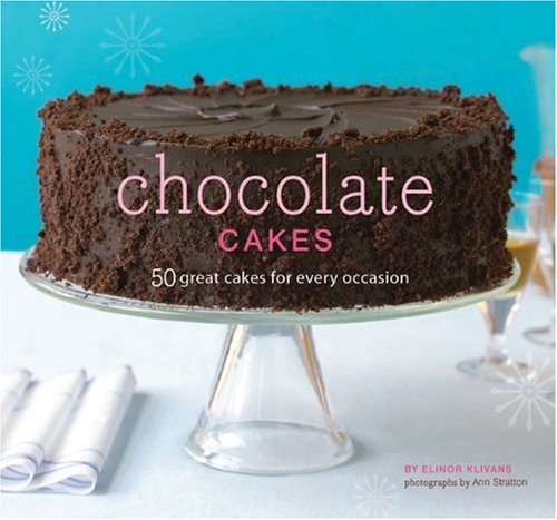 Chocolate Cakes: 50 Great Cakes for Every Occasion 9780811868723